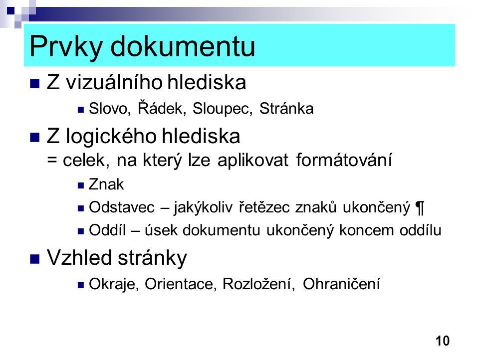 10 Prvky dokumentu Z vizuálního hlediska Slovo, Řádek, Sloupec, Stránka Z logického hlediska = celek, na který lze aplikovat formátování Znak Odstavec