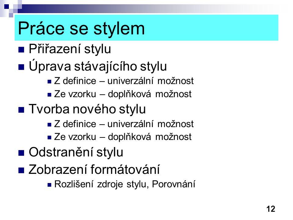 12 Práce se stylem Přiřazení stylu Úprava stávajícího stylu Z definice – univerzální možnost Ze vzorku – doplňková možnost Tvorba nového stylu Z defin