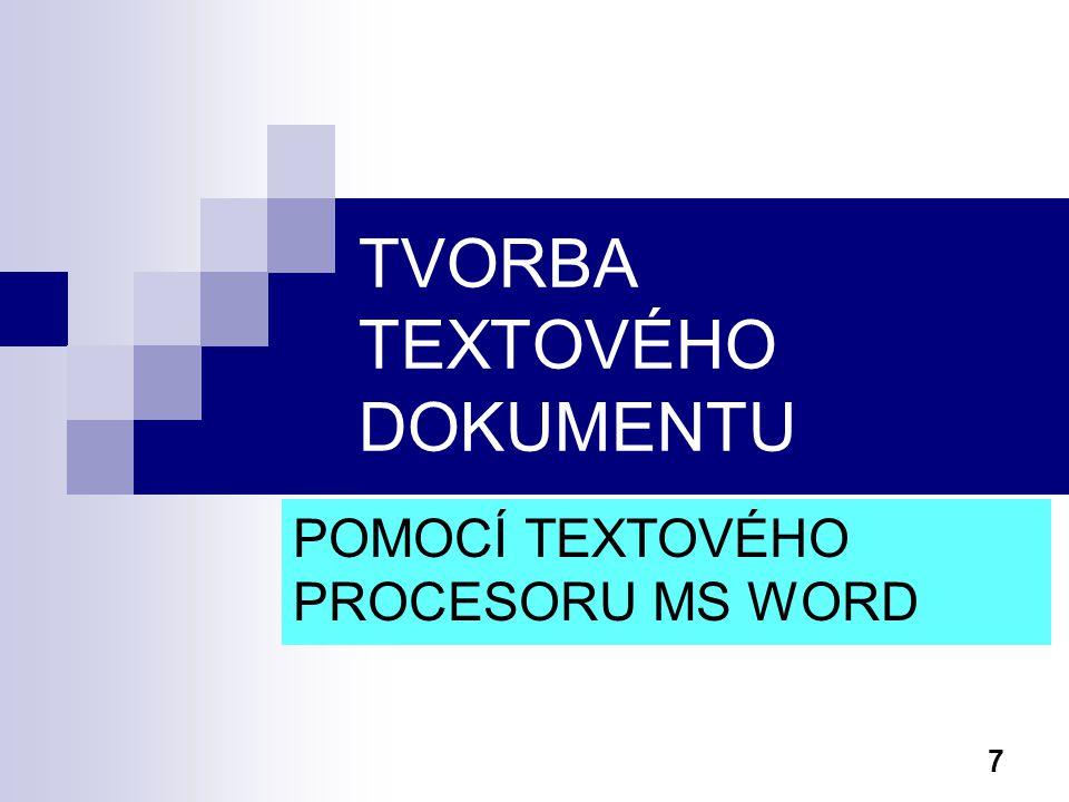 7 TVORBA TEXTOVÉHO DOKUMENTU POMOCÍ TEXTOVÉHO PROCESORU MS WORD