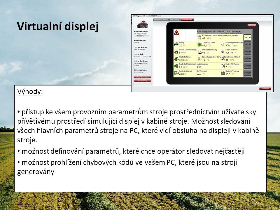 Virtualní displej Výhody: přístup ke všem provozním parametrům stroje prostřednictvím uživatelsky přívětivému prostředí simulující displej v kabině stroje.