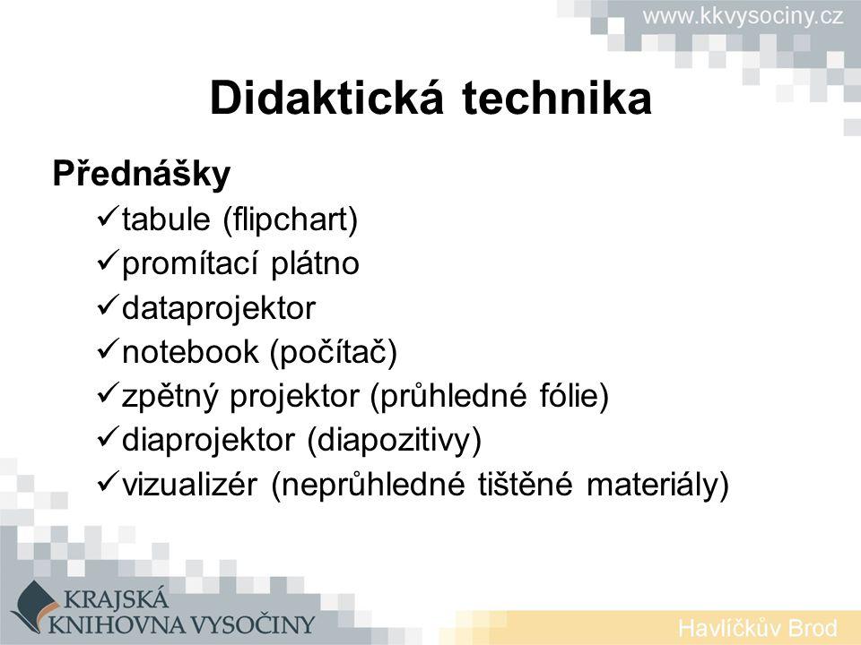 Přednášky tabule (flipchart) promítací plátno dataprojektor notebook (počítač) zpětný projektor (průhledné fólie) diaprojektor (diapozitivy) vizualizér (neprůhledné tištěné materiály)