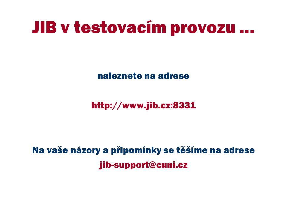 JIB v testovacím provozu … naleznete na adrese http://www.jib.cz:8331 Na vaše názory a připomínky se těšíme na adrese jib-support@cuni.cz