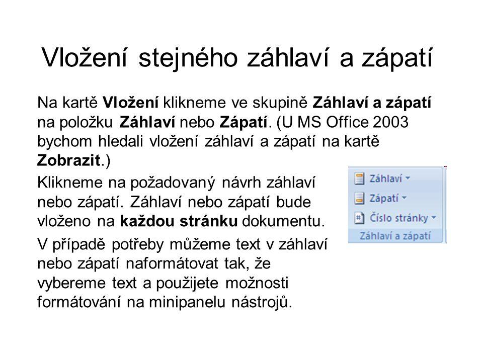 Vložení stejného záhlaví a zápatí Na kartě Vložení klikneme ve skupině Záhlaví a zápatí na položku Záhlaví nebo Zápatí. (U MS Office 2003 bychom hleda