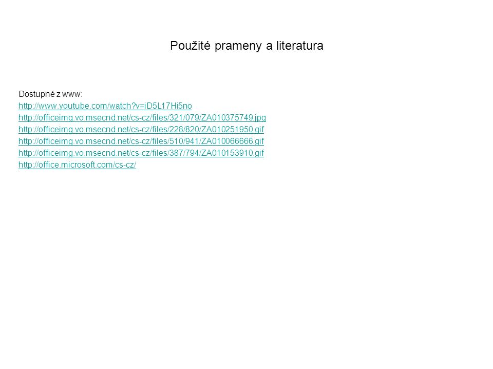 Použité prameny a literatura Dostupné z www: http://www.youtube.com/watch?v=iD5L17Hi5no http://officeimg.vo.msecnd.net/cs-cz/files/321/079/ZA010375749