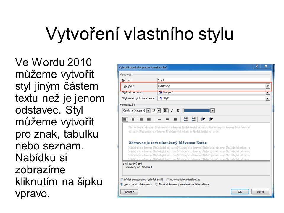 Vytvoření vlastního stylu Ve Wordu 2010 můžeme vytvořit styl jiným částem textu než je jenom odstavec. Styl můžeme vytvořit pro znak, tabulku nebo sez