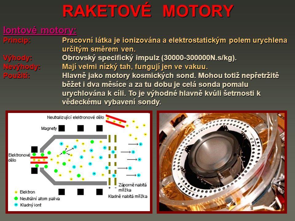 RAKETOVÉ MOTORY Nukleární motory (atomové,jaderné): Princip: Pracovní látka se ohřívá v atomovém reaktoru a poté je dopravována do expanzní trysky a z motoru ven.