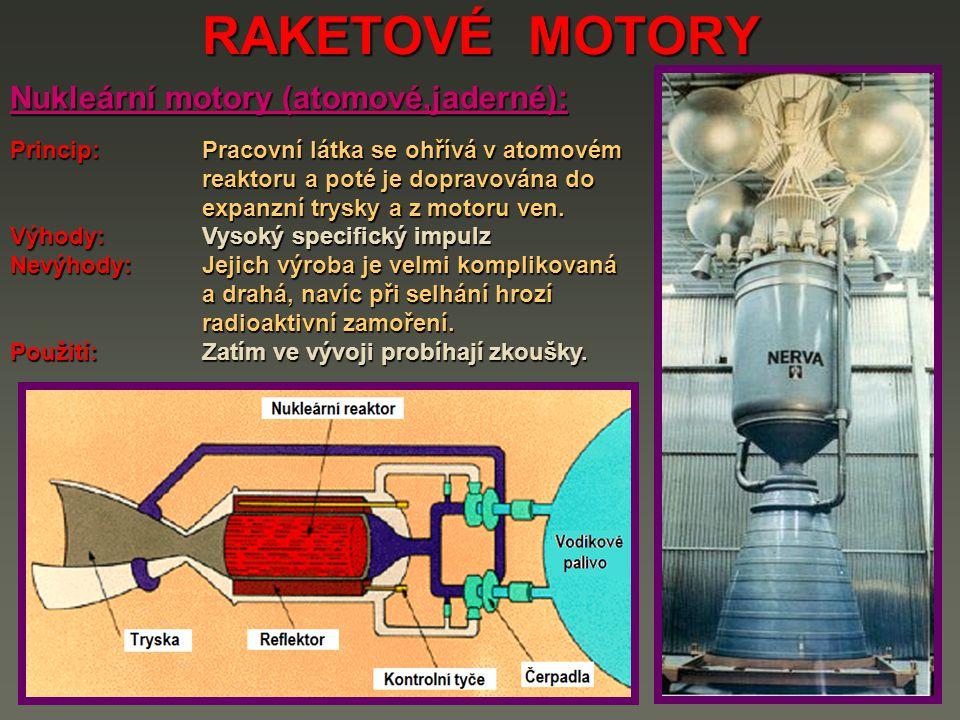 RAKETOVÉ MOTORY Motory elektrotermální: Princip: pracovní látka je turbočerpadlem dopravována do ohřívací komory, kde je elektricky ohřáta na velmi vysokou teplotu - poté putuje až do expanzní trysky a zbytek procesu je stejný jako u předchozích typů.