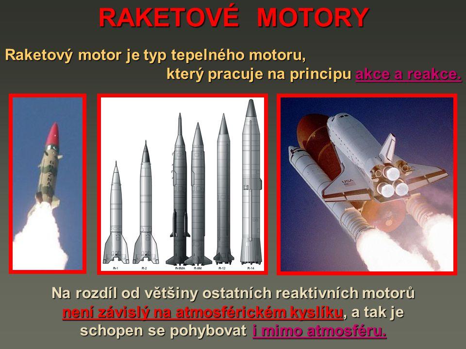 RAKETOVÉ MOTORY Podle principu dělíme raketové motory na : Chemické raketové motory využívají k pohonu energii vznikající hořením chemických látek.