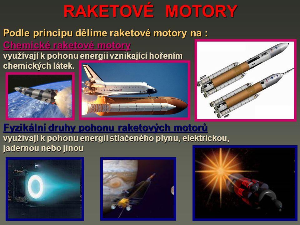 RAKETOVÉ MOTORY Chemické raketové motory rozdělujeme podle použitého paliva : RM na kapalné pohonné látky RM na tuhé pohonné látky RM na hybridní palivo