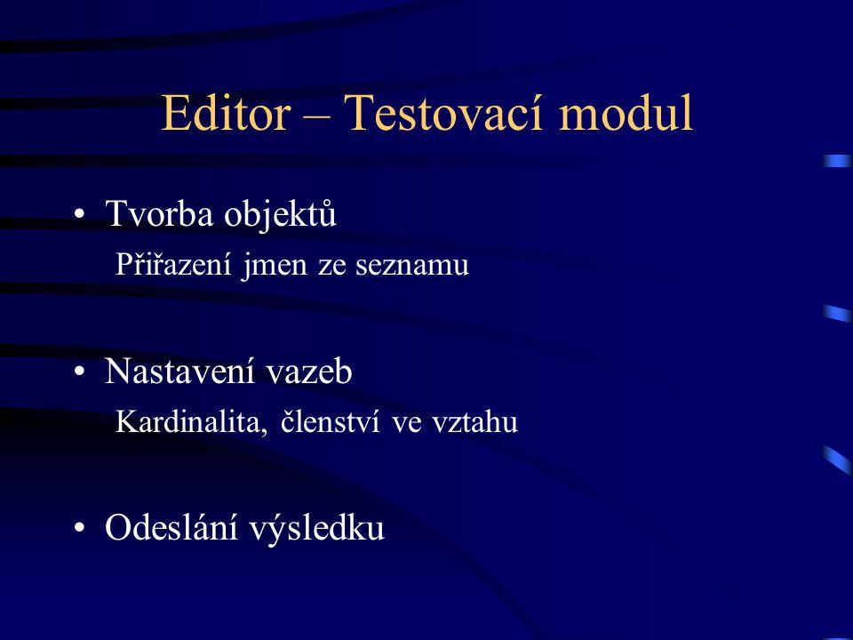 Editor – Testovací modul Tvorba objektů Přiřazení jmen ze seznamu Nastavení vazeb Kardinalita, členství ve vztahu Odeslání výsledku