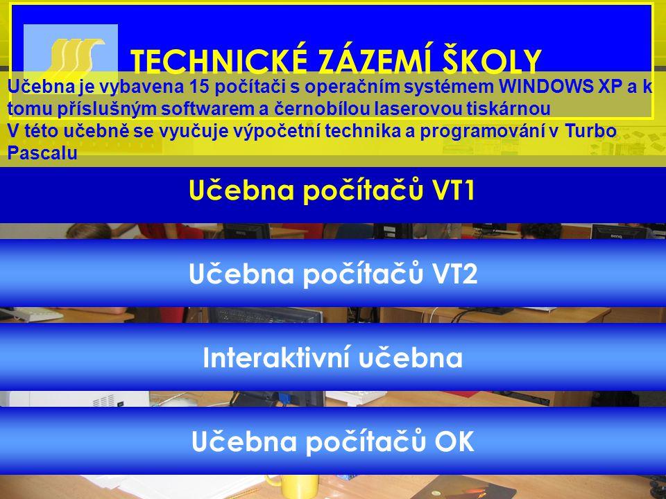 TECHNICKÉ ZÁZEMÍ ŠKOLY Učebna počítačů VT1 Učebna počítačů VT2 Interaktivní učebna Učebna počítačů OK Učebna je vybavena 15 počítači s operačním systé