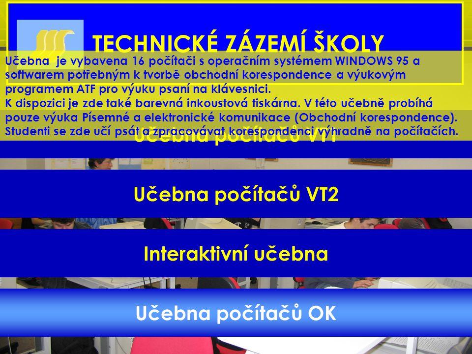 Učebna počítačů VT1 Učebna počítačů VT2 Interaktivní učebna Učebna počítačů OK TECHNICKÉ ZÁZEMÍ ŠKOLY Učebna je vybavena 16 počítači s operačním systé