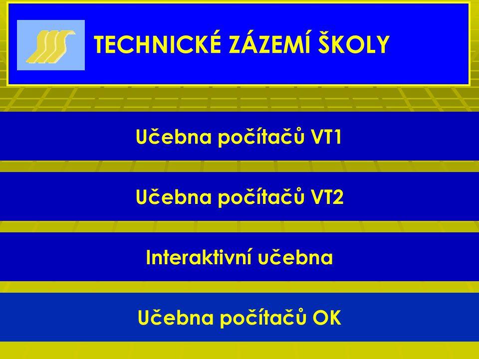 Učebna počítačů VT1 Učebna počítačů VT2 Interaktivní učebna Učebna počítačů OK TECHNICKÉ ZÁZEMÍ ŠKOLY