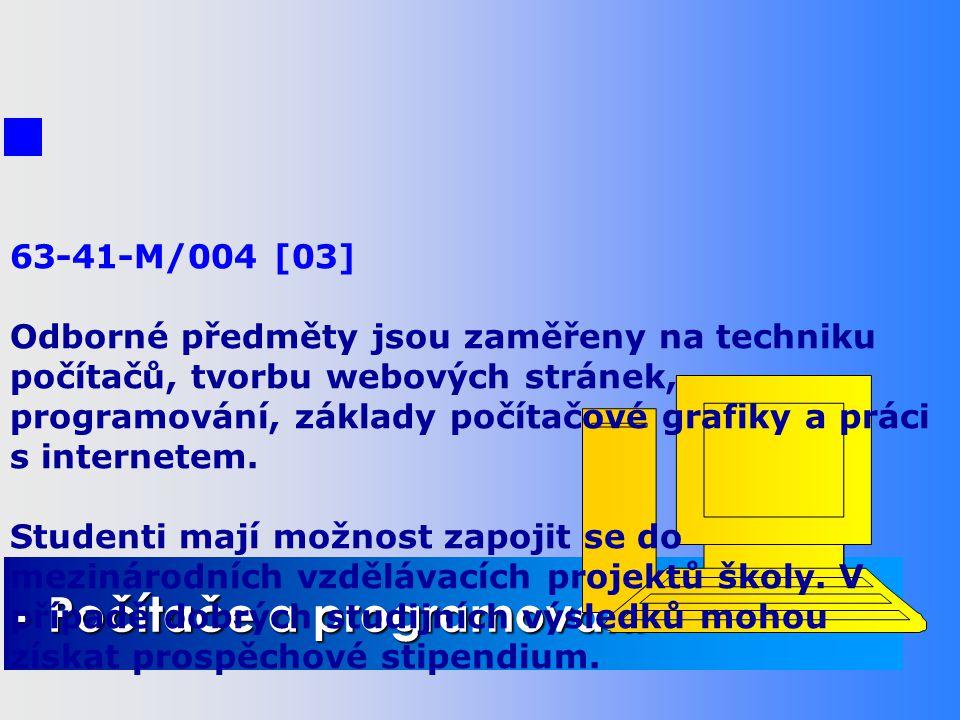 STUDIJNÍ OBORY - Cestovní ruch - Obchodní akademie - Počítače a programování 63-41-M/004 [03] Odborné předměty jsou zaměřeny na techniku počítačů, tvo