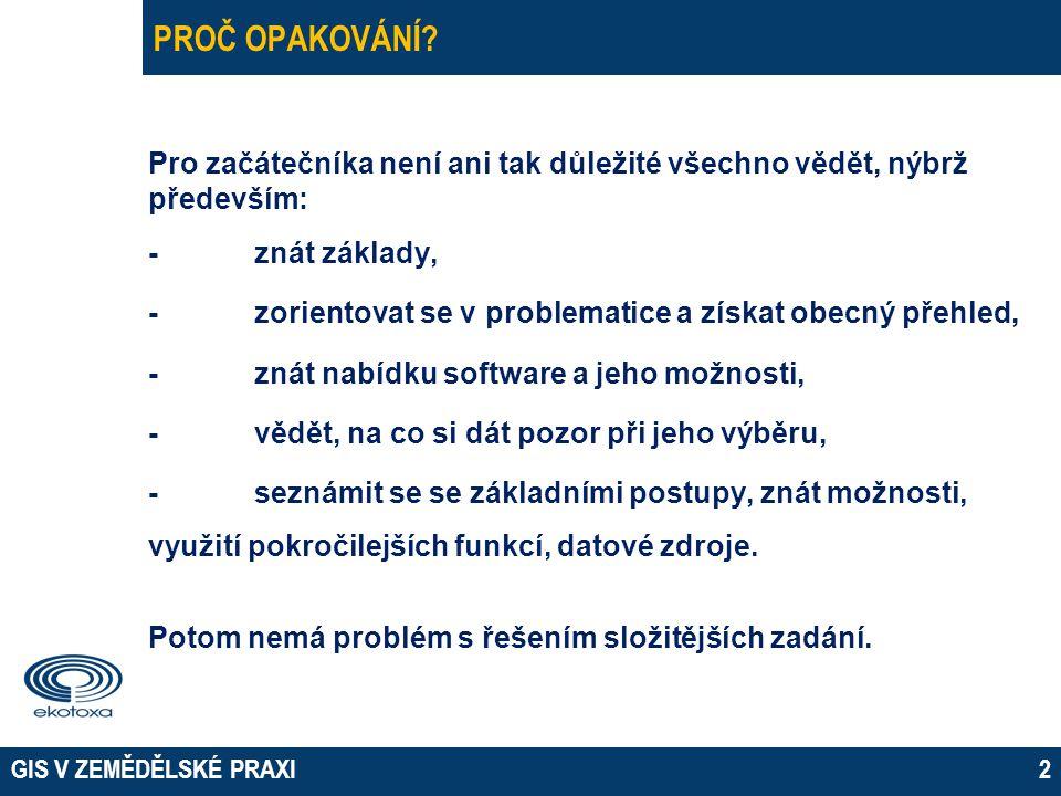GIS V ZEMĚDĚLSKÉ PRAXI2 PROČ OPAKOVÁNÍ.