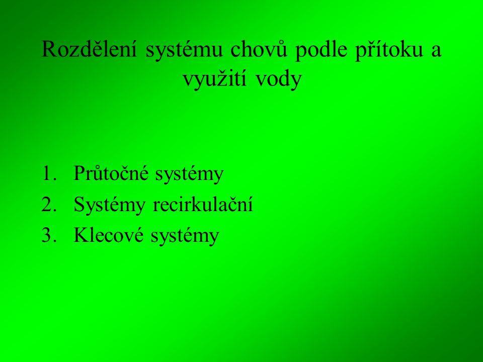 1.Průtočný systém Vyžaduje kontinuální přítok kvalitní vody v potřebném množství tj.