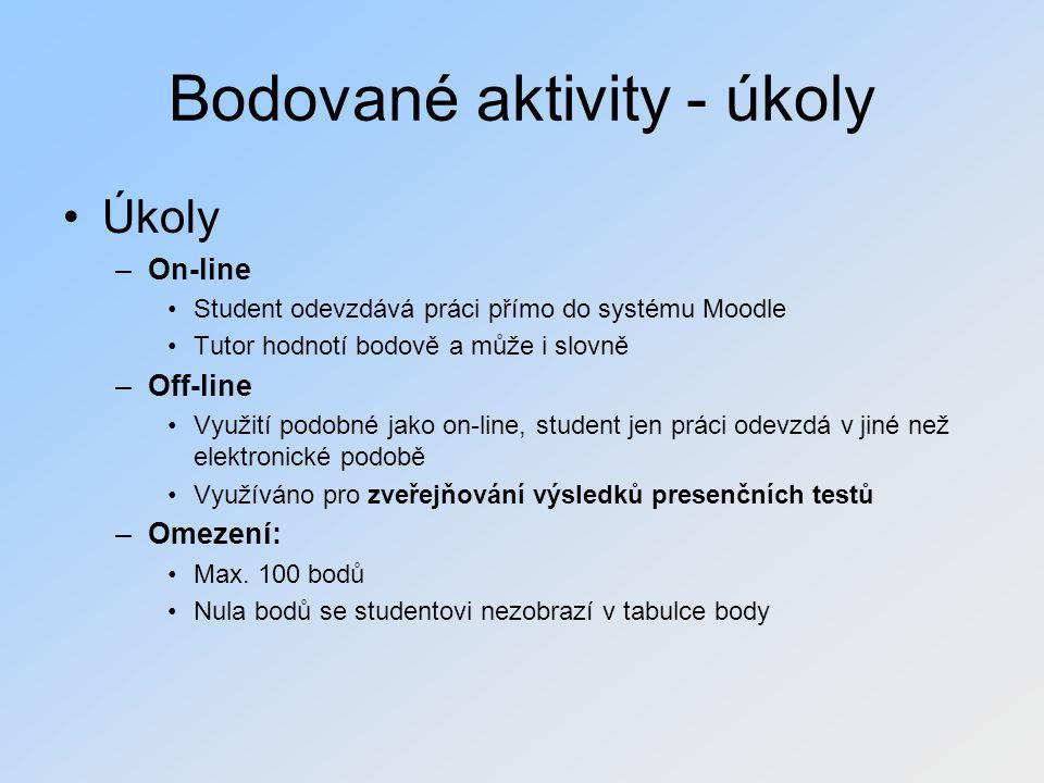 Bodované aktivity - úkoly Úkoly –On-line Student odevzdává práci přímo do systému Moodle Tutor hodnotí bodově a může i slovně –Off-line Využití podobn