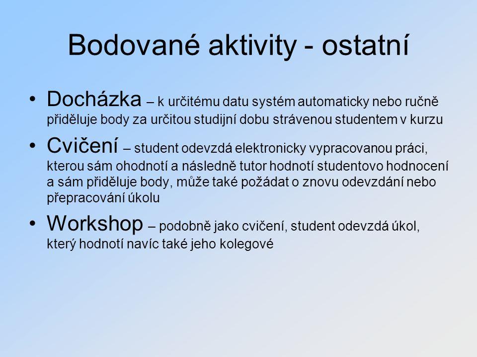Bodované aktivity - ostatní Docházka – k určitému datu systém automaticky nebo ručně přiděluje body za určitou studijní dobu strávenou studentem v kur