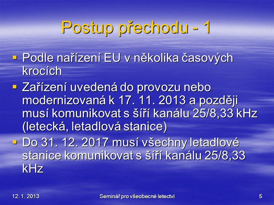 12. 1. 2013Seminář pro všeobecné letectví5 Postup přechodu - 1  Podle nařízení EU v několika časových krocích  Zařízení uvedená do provozu nebo mode