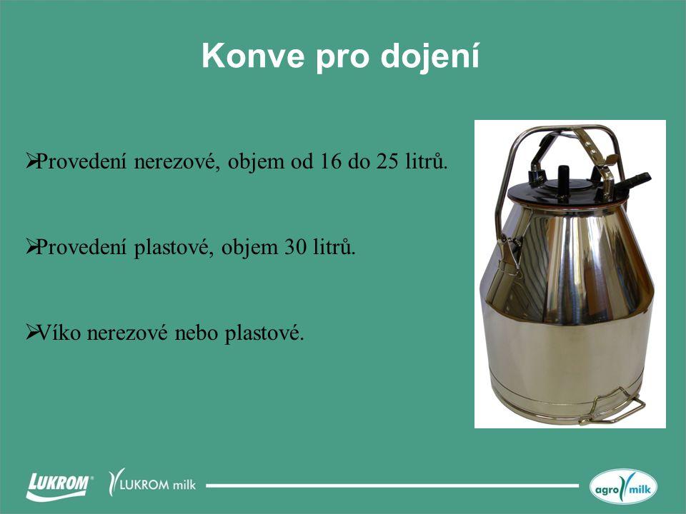 Konve pro dojení  Provedení nerezové, objem od 16 do 25 litrů.  Víko nerezové nebo plastové.  Provedení plastové, objem 30 litrů.