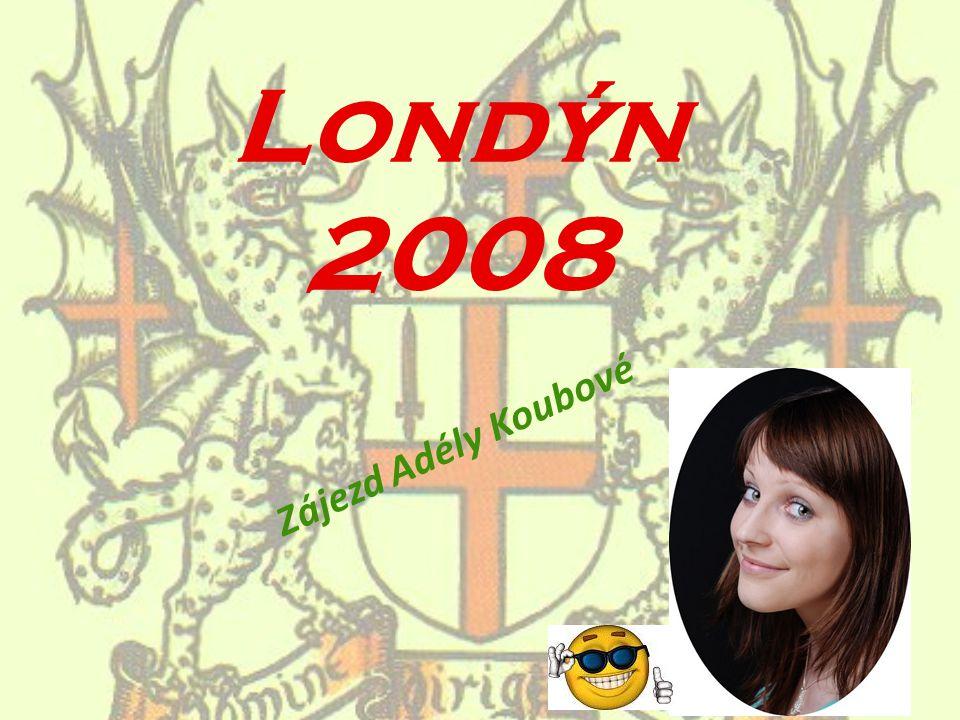 Londýn 2008 Zájezd Adély Koubové