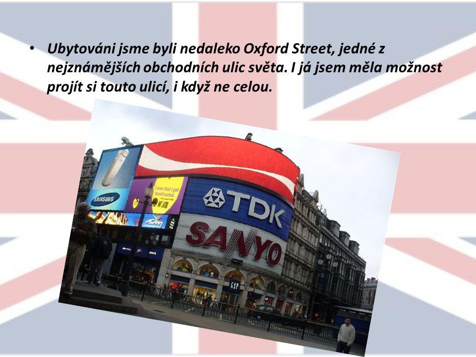 Ubytováni jsme byli nedaleko Oxford Street, jedné z nejznámějších obchodních ulic světa.