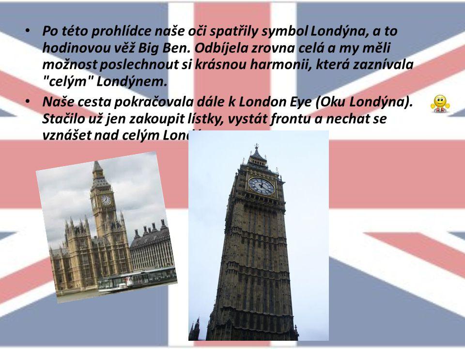 Po této prohlídce naše oči spatřily symbol Londýna, a to hodinovou věž Big Ben.