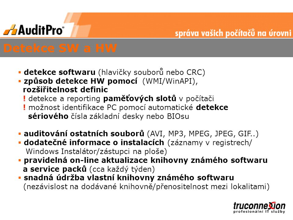  více způsobů instalace klienta - dálkové ovládání, (Logon skript/DCOM/TCP-IP/offline)  (ne)viditelnost, tedy nezatíží PC (5 min/sběr dat) ani síťové prostředí (cca 100Kb/sběr dat)  uživatelské formuláře (možnost nastavení vlastních dotazů)  .
