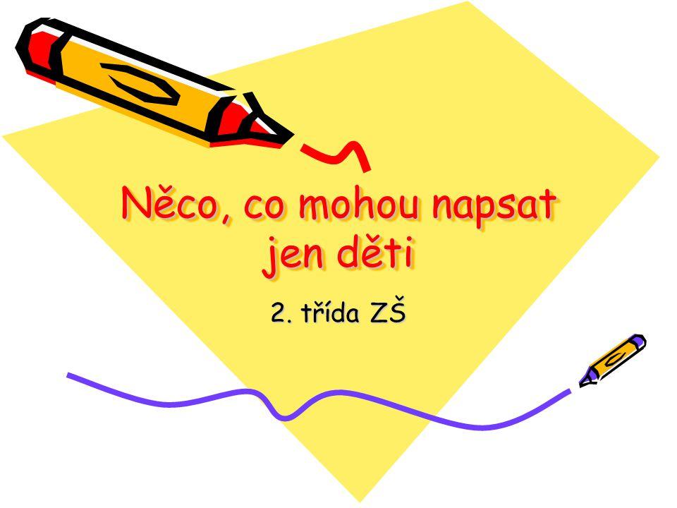 Něco, co mohou napsat jen děti 2. třída ZŠ