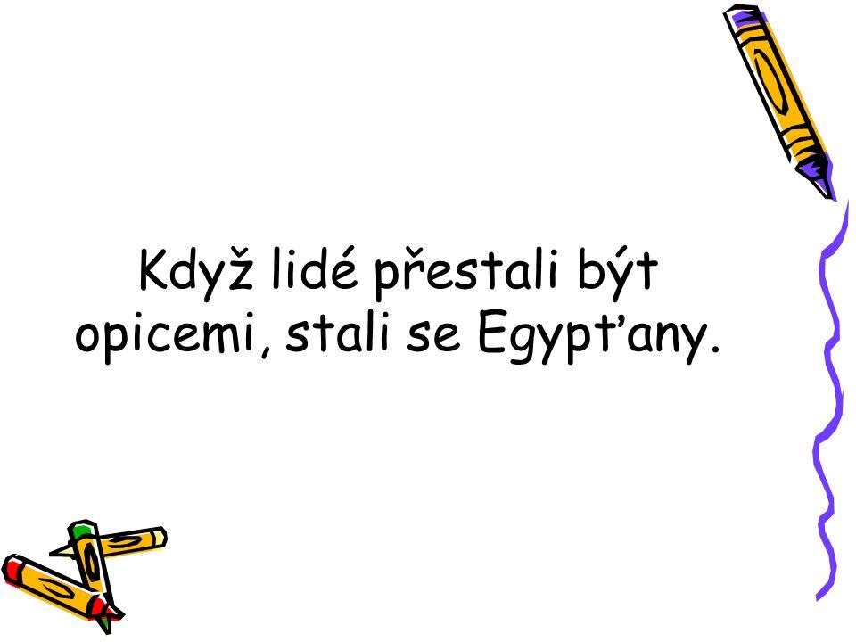 Když lidé přestali být opicemi, stali se Egypťany.