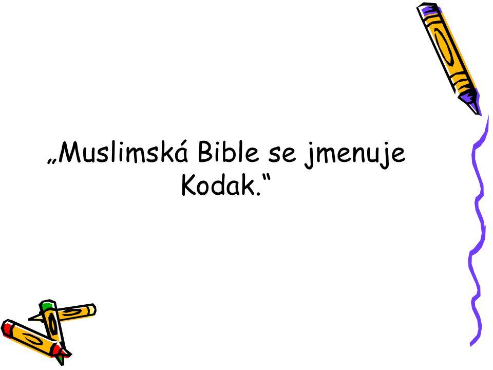 """""""Muslimská Bible se jmenuje Kodak."""""""
