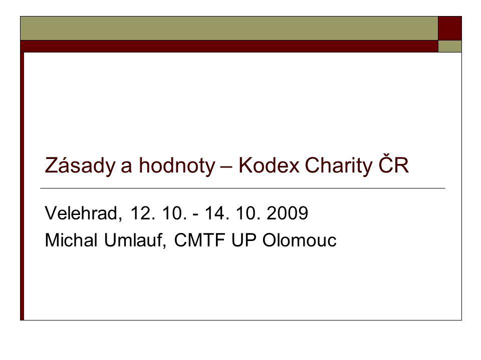 Zásady a hodnoty – Kodex Charity ČR Velehrad, 12. 10. - 14. 10. 2009 Michal Umlauf, CMTF UP Olomouc