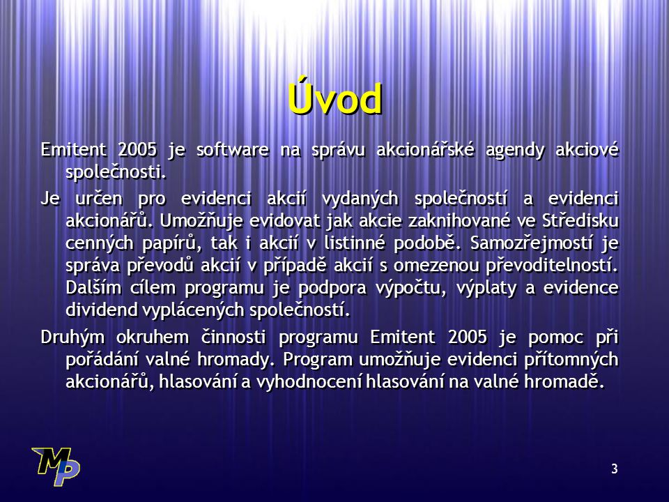 14 Podpora WWW http://www.volny.cz/emitent –Informace o novinkách –Updaty a doplňky –Struktury pro import dat –Tiskové sestavy E-mail emitent@volny.cz M3V Praha WWW http://www.volny.cz/emitent –Informace o novinkách –Updaty a doplňky –Struktury pro import dat –Tiskové sestavy E-mail emitent@volny.cz M3V Praha