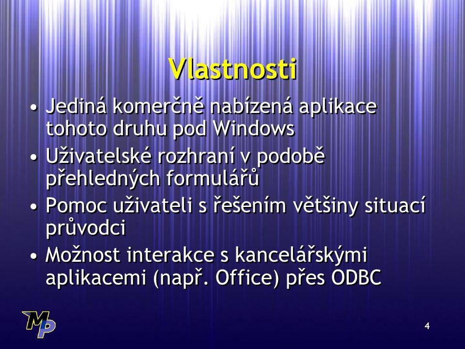 4 Vlastnosti Jediná komerčně nabízená aplikace tohoto druhu pod Windows Uživatelské rozhraní v podobě přehledných formulářů Pomoc uživateli s řešením většiny situací průvodci Možnost interakce s kancelářskými aplikacemi (např.