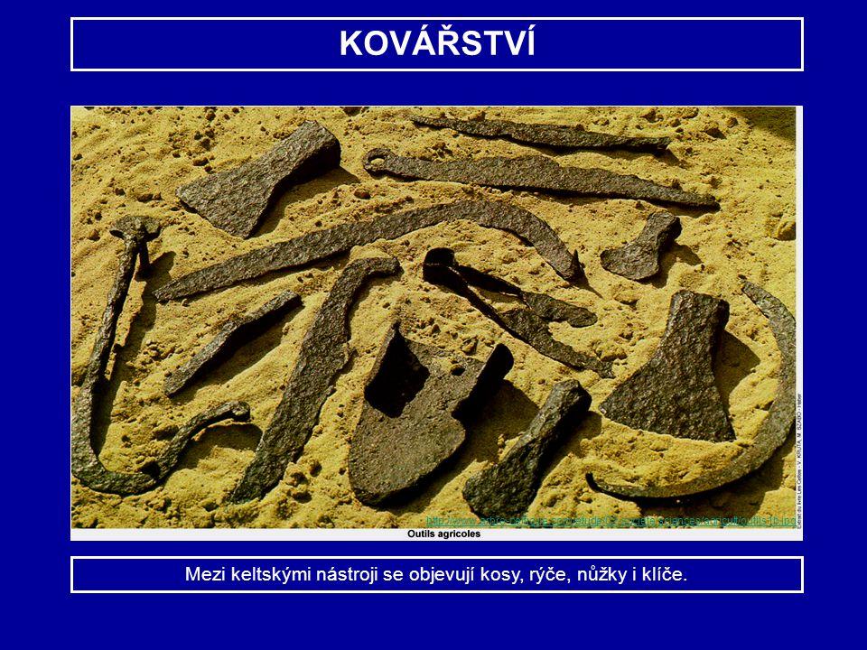 KOVÁŘSTVÍ Mezi keltskými nástroji se objevují kosy, rýče, nůžky i klíče. http://www.arbre-celtique.com/etude/02-societe/sciences/agricult/outils1b.jpg