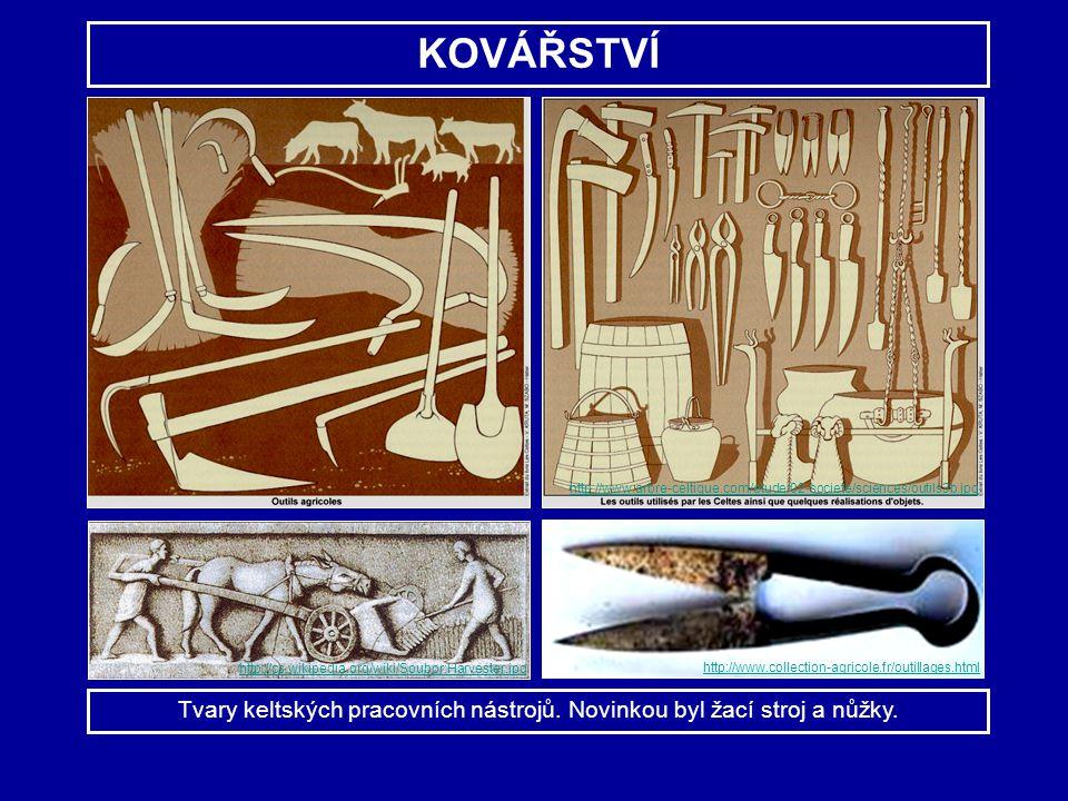 KOVÁŘSTVÍ Tvary keltských pracovních nástrojů. Novinkou byl žací stroj a nůžky. http://www.arbre-celtique.com/etude/02-societe/sciences/outils3b.jpg h