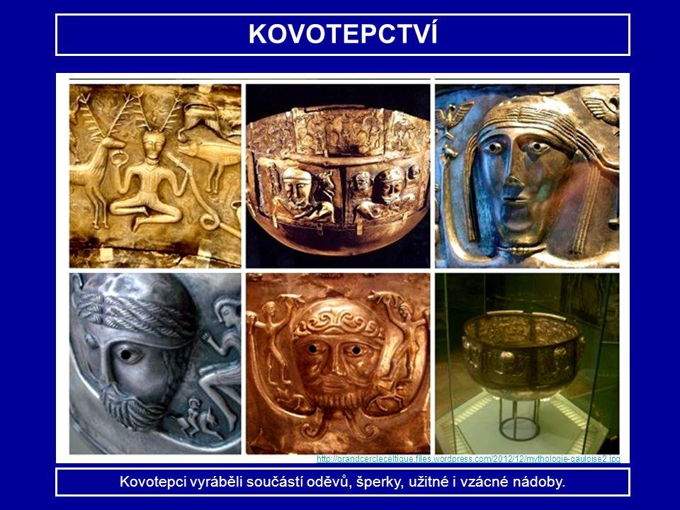 http://grandcercleceltique.files.wordpress.com/2012/12/mythologie-gauloise2.jpg KOVOTEPCTVÍ Kovotepci vyráběli součástí oděvů, šperky, užitné i vzácné