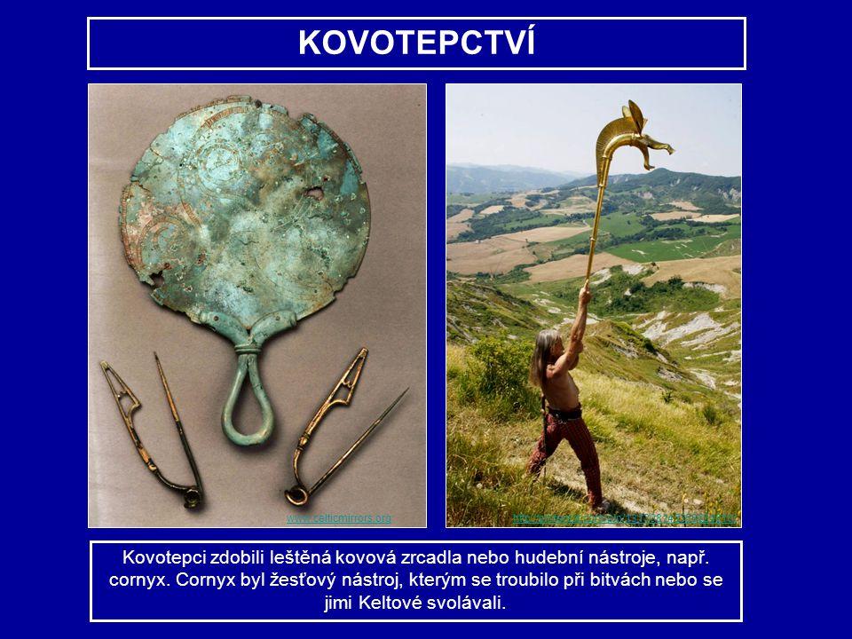 KOVOTEPCTVÍ Kovotepci zdobili leštěná kovová zrcadla nebo hudební nástroje, např. cornyx. Cornyx byl žesťový nástroj, kterým se troubilo při bitvách n