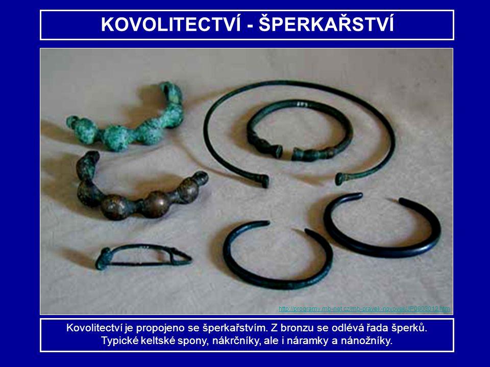 KOVOLITECTVÍ - ŠPERKAŘSTVÍ Kovolitectví je propojeno se šperkařstvím. Z bronzu se odlévá řada šperků. Typické keltské spony, nákrčníky, ale i náramky