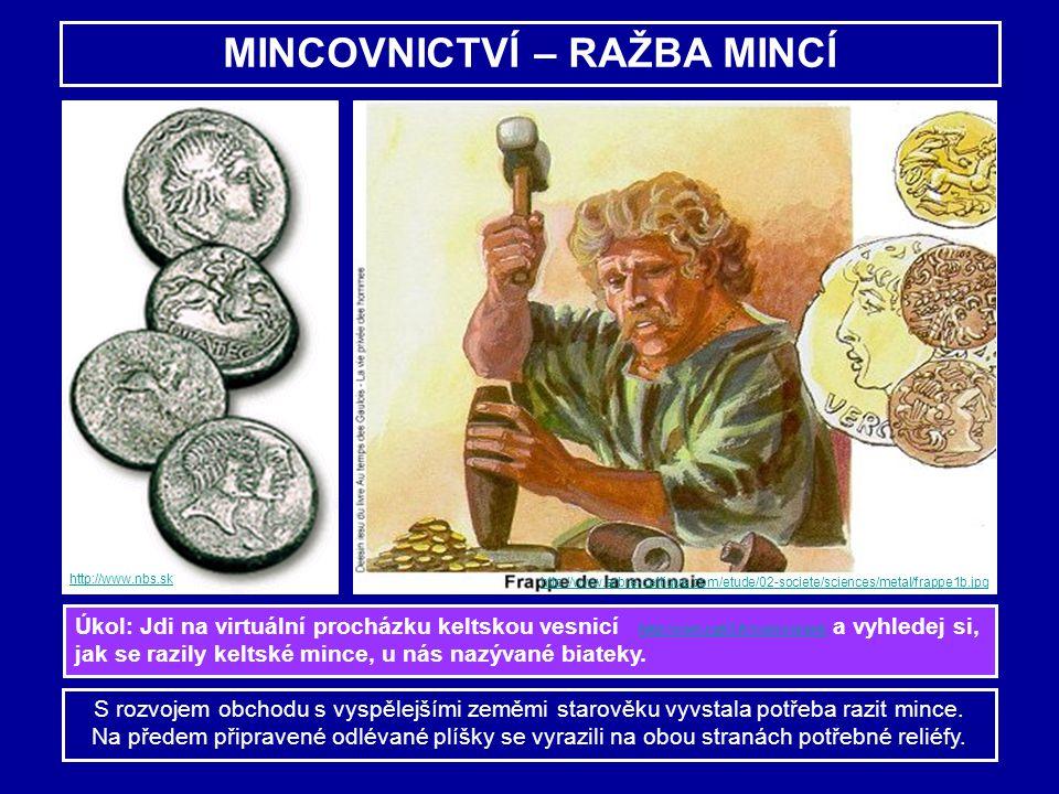 MINCOVNICTVÍ – RAŽBA MINCÍ S rozvojem obchodu s vyspělejšími zeměmi starověku vyvstala potřeba razit mince. Na předem připravené odlévané plíšky se vy