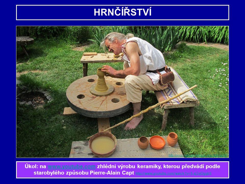 HRNČÍŘSTVÍ Úkol: na www.youtube.com zhlédni výrobu keramiky, kterou předvádí podle starobylého způsobu Pierre-Alain Capt http://www.youtube.com/watch?