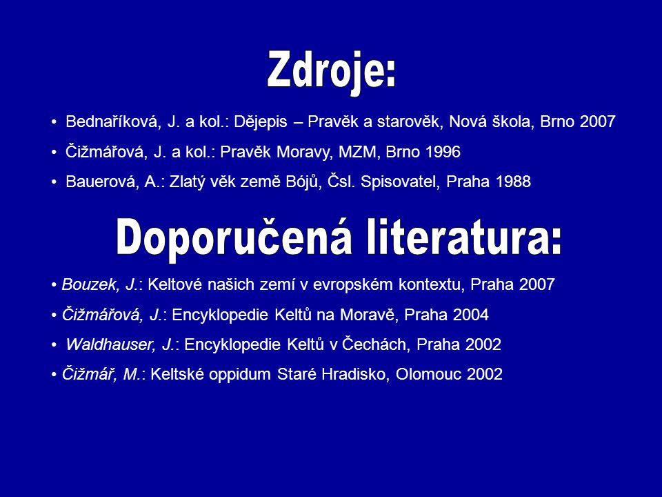 Bednaříková, J. a kol.: Dějepis – Pravěk a starověk, Nová škola, Brno 2007 Čižmářová, J. a kol.: Pravěk Moravy, MZM, Brno 1996 Bauerová, A.: Zlatý věk