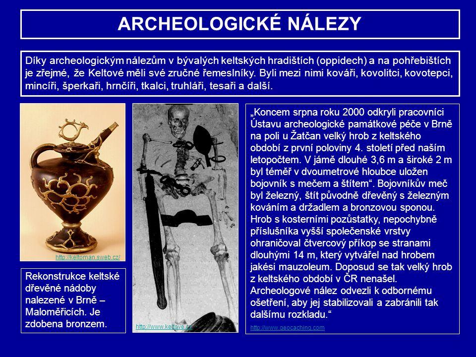 ARCHEOLOGICKÉ NÁLEZY Díky archeologickým nálezům v bývalých keltských hradištích (oppidech) a na pohřebištích je zřejmé, že Keltové měli své zručné ře