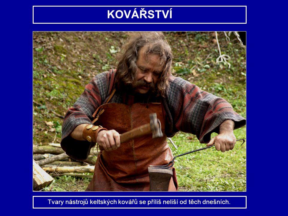 KOVÁŘSTVÍ Tvary nástrojů keltských kovářů se příliš neliší od těch dnešních.