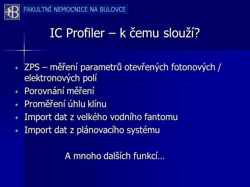 IC Profiler – k čemu slouží? ZPS – měření parametrů otevřených fotonových / elektronových polí ZPS – měření parametrů otevřených fotonových / elektron