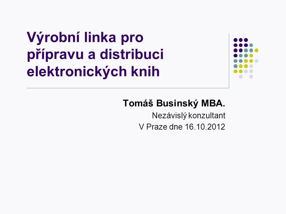 Výrobní linka pro přípravu a distribuci elektronických knih Tomáš Businský MBA.