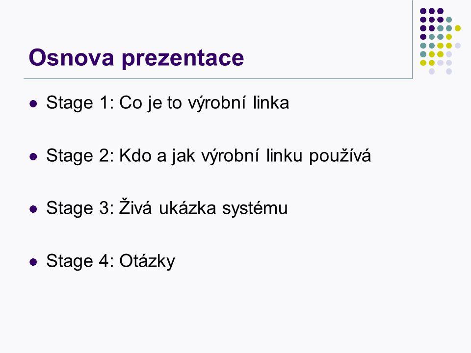 Osnova prezentace Stage 1: Co je to výrobní linka Stage 2: Kdo a jak výrobní linku používá Stage 3: Živá ukázka systému Stage 4: Otázky