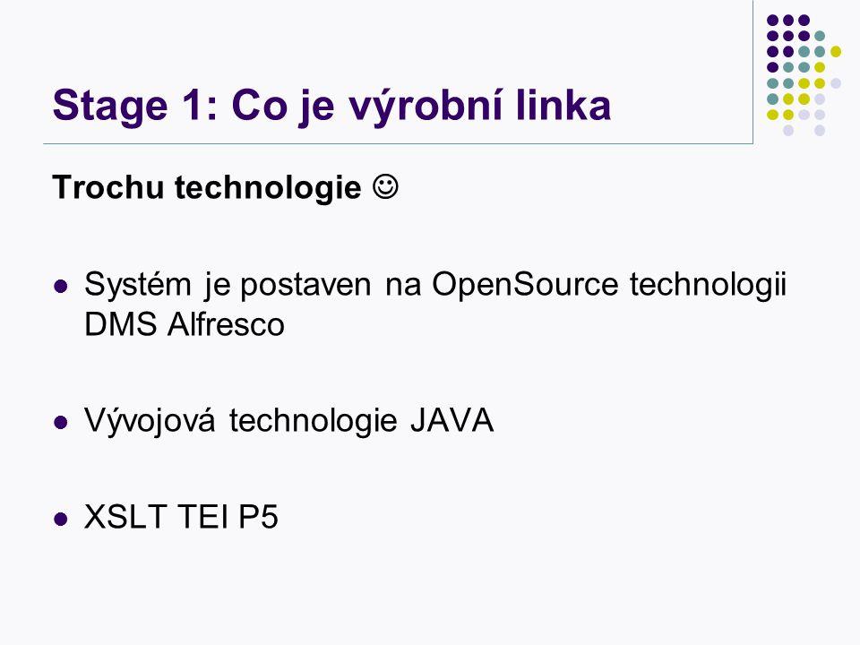 Stage 1: Co je výrobní linka Vstupy a výstupy systému Vstupy: XML TEI P5 EPUB, PDF Výstupy: EPUB PDF A4, A5 XML s metadaty