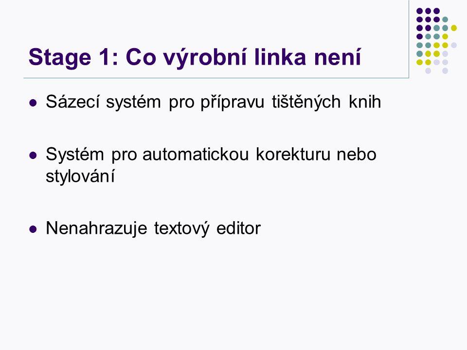 Stage 1: Co výrobní linka není Sázecí systém pro přípravu tištěných knih Systém pro automatickou korekturu nebo stylování Nenahrazuje textový editor