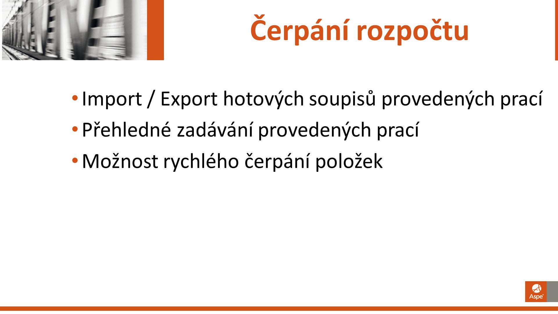 Čerpání rozpočtu Import / Export hotových soupisů provedených prací Přehledné zadávání provedených prací Možnost rychlého čerpání položek